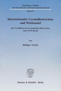 Internationaler Gesundheitsschutz und Welthandel. von Scholz,  Rüdiger