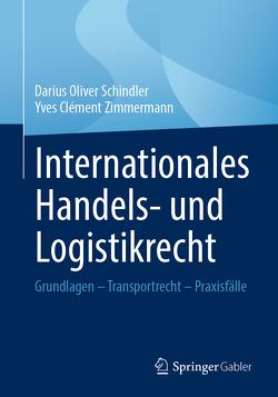 Internationales Handels- und Logistikrecht von Schindler,  Darius Oliver, Zimmermann,  Yves Clément