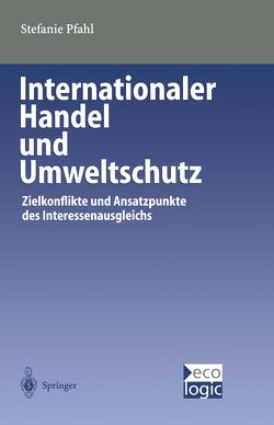 Internationaler Handel und Umweltschutz von Pfahl,  Stefanie