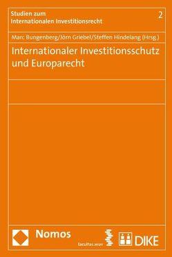Internationaler Investitionsschutz und Europarecht. von Bungenberg,  Marc, Griebel,  Joern, Hindelang,  Steffen