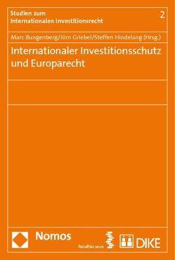 Internationaler Investitionsschutz und Europarecht von Bungenberg,  Marc, Griebel,  Joern, Hindelang,  Steffen
