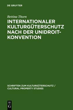 Internationaler Kulturgüterschutz nach der UNIDROIT-Konvention von Thorn,  Bettina