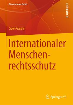 Internationaler Schutz der Menschenrechte von Gareis,  Sven Bernhard