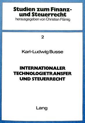 Internationaler Technologietransfer und Steuerrecht von Busse, Karl L.