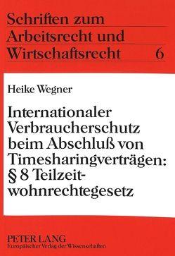 Internationaler Verbraucherschutz beim Abschluß von Timesharingverträgen: 8 Teilzeitwohnrechtegesetz von Wegner,  Heike