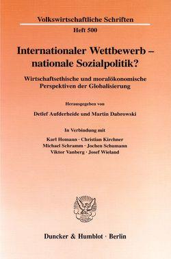 Internationaler Wettbewerb – nationale Sozialpolitik? von Aufderheide,  Detlef, Dabrowski,  Martin, Homann,  Karl, Kirchner,  Christian, Schramm,  Michael, Schumann,  Jochen, Vanberg,  Viktor, Wieland,  Josef