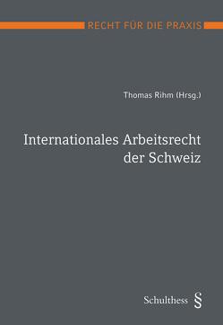 Internationales Arbeitsrecht der Schweiz (PrintPlu§) von Rihm,  Thomas
