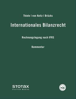 Internationales Bilanzrecht von Brücks,  Michael, Keitz,  Isabel von, Thiele,  Stefan