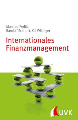 Internationales Finanzmanagement von Perlitz,  Manfred, Schrank,  Randolf, Wiltinger,  Kai
