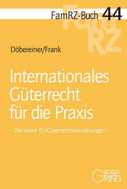 Internationales Güterrecht für die Praxis von Döbereiner,  Christoph, Frank,  Susanne