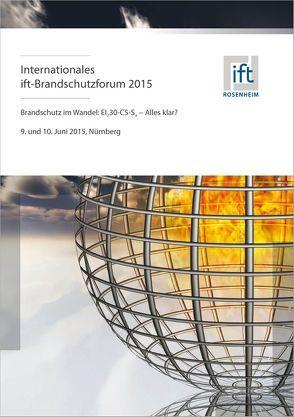 Internationales ift-Brandschutzforum (09./10.06.215 in Nürnberg.) von ift Rosenheim GmbH