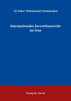 Internationales Investitionsrecht im Iran von Mohammadi Ghahdarijani,  Ali Akbar