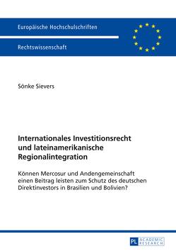 Internationales Investitionsrecht und lateinamerikanische Regionalintegration von Sievers,  Sönke