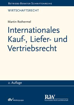 Internationales Kauf-, Liefer- und Vertriebsrecht von Rothermel,  Martin