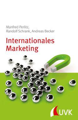 Internationales Marketing von Becker,  Andreas, Perlitz,  Manfred, Schrank,  Randolf