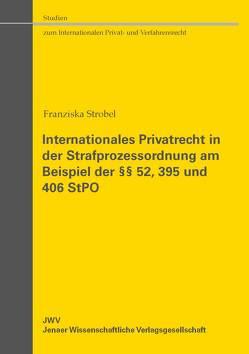 Internationales Privatrecht in der Strafprozessordnung am Beispiel der §§ 52, 395 und 406 StPO von Strobel,  Franziska