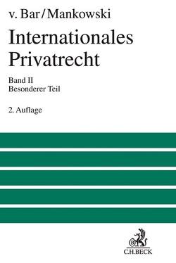 Internationales Privatrecht / Internationales Privatrecht Bd. 2: Besonderer Teil von Bar,  Christian von, Mankowski,  Peter