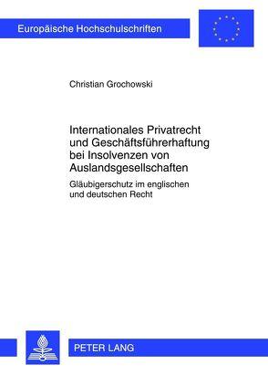 Internationales Privatrecht und Geschäftsführerhaftung bei Insolvenzen von Auslandsgesellschaften von Grochowski,  Christian