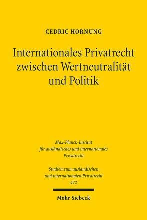 Internationales Privatrecht zwischen Wertneutralität und Politik von Hornung,  Cedric