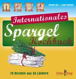 Internationales Spargelkochbuch von Lühr,  Henning, Spielhoff,  Lothar