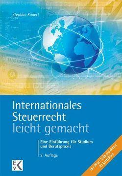 Internationales Steuerrecht – leicht gemacht von Kudert,  Stephan