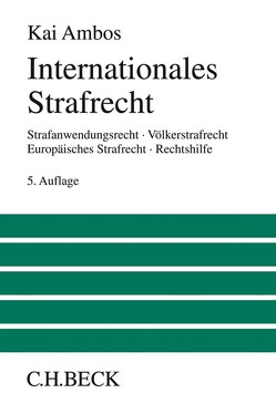 Internationales Strafrecht von Ambos,  Kai, Bock,  Stefanie, Heinze,  Alexander, Kern,  Stephanie, Poschadel,  Annika, Schlueter,  Torben