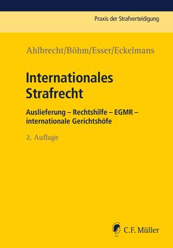 Internationales Strafrecht von Ahlbrecht,  Heiko, Böhm,  Klaus Michael, Eckelmans,  Franziska, Esser,  Robert