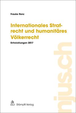Internationales Strafrecht und humanitäres Völkerrecht von Renz,  Frauke