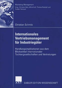 Internationales Vertriebsmanagement für Industriegüter von Belz,  Prof. Dr. Christian, Schmitz,  Christian