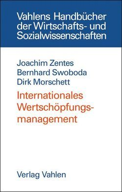 Internationales Wertschöpfungsmanagement von Morschett,  Dirk, Swoboda,  Bernhard, Zentes,  Joachim