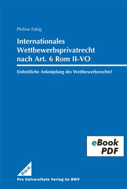 Internationales Wettbewerbsprivatrecht nach Art. 6 Rom II-VO – von Fabig,  Philine