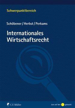 Internationales Wirtschaftsrecht von Herbst,  Jochen, Perkams,  Markus, Schöbener,  Burkhard
