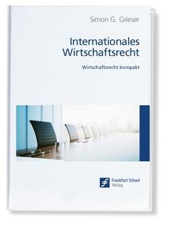 Internationales Wirtschaftsrecht von Grieser,  Simon G