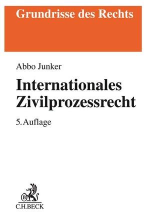 Internationales Zivilprozessrecht von Junker,  Abbo