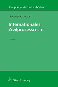 Internationales Zivilprozessrecht von Markus,  Alexander R.