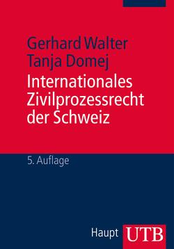 Internationales Zivilprozessrecht der Schweiz von Domej,  Tanja, Walter,  Gerhard