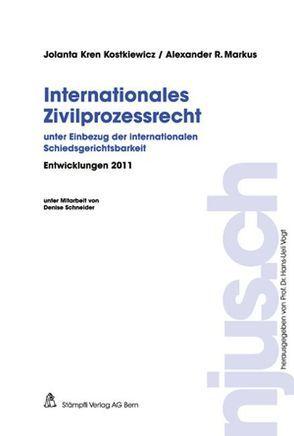 Internationales Zivilprozessrecht, Entwicklungen 2011 von Kren Kostkiewicz,  Jalanta, Markus,  Alexander R.