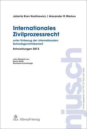 Internationales Zivilprozessrecht, Entwicklungen 2013 von Kren Kostkiewicz,  Jalanta, Markus,  Alexander R.