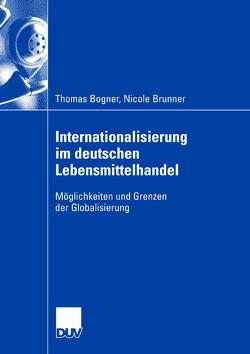 Internationalisierung im deutschen Lebensmittelhandel von Bogner,  Thomas, Brunner,  Nicole
