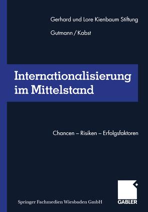 Internationalisierung im Mittelstand von Gerhard und Lore Kienbaum Stiftung, Gutmann,  Joachim, Kabst,  Rüdiger, Kienbaum,  Jochen