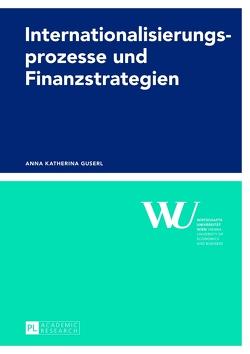 Internationalisierungsprozesse und Finanzstrategien von Guserl,  Anna