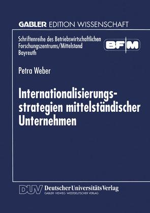 Internationalisierungsstrategien mittelständischer Unternehmen von Weber,  Petra