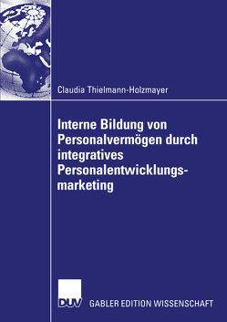 Interne Bildung von Personalvermögen durch integratives Personalentwicklungsmarketing von Thielmann-Holzmayer,  Claudia