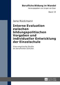 Interne Evaluation zwischen bildungspolitischen Vorgaben und individueller Entwicklung der Einzelschule von Rückmann,  Jana