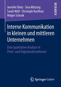Interne Kommunikation in kleinen und mittleren Unternehmen von Dietz,  Jennifer, Kochhan,  Christoph, Mötzing,  Sina, Schunk,  Holger, Wolf,  Sarah