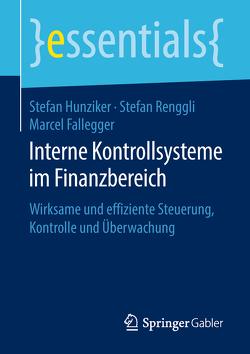 Interne Kontrollsysteme im Finanzbereich von Fallegger,  Marcel, Hunziker,  Stefan, Renggli,  Stefan