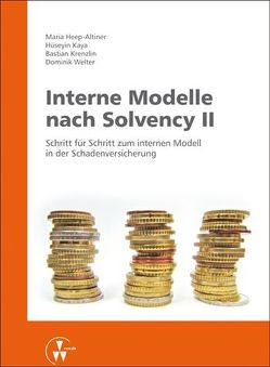 Interne Modelle nach Solvency II von Heep-Altiner,  Maria, Kaya,  Hüseyin, Krenzlin,  Bastian, Welter,  Dominik