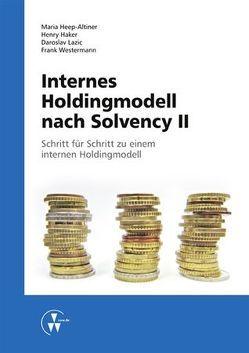 Internes Holdingmodell nach Solvency II von Haker,  Henry, Heep-Altiner,  Maria, Lazic,  Daroslav, Westermann,  Frank