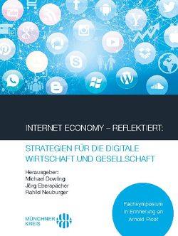 Internet Economy – Reflektiert: Strategien für die digitale Wirtschaft und Gesellschaft von Dowling,  Michael, Eberspächer,  Jörg, Neuburger,  Rahild