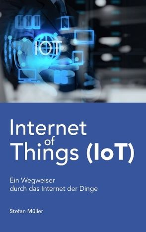 Internet of Things (IoT) von Müller,  Stefan